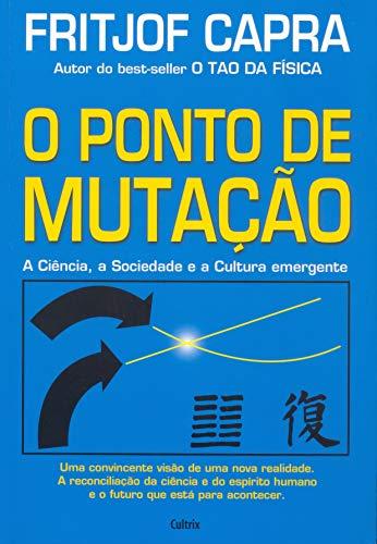 O Ponto de Mutação: A Ciência, A Sociedade E A Cultura Emergente.