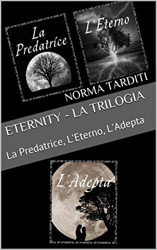 Eternity - La Trilogia: La Predatrice, L'Eterno, L'Adepta