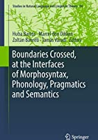 Boundaries Crossed, at the Interfaces of Morphosyntax, Phonology, Pragmatics and Semantics (Studies in Natural Language and Linguistic Theory (94))