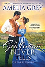 A Gentleman Never Tells: The Daughter of a Duke Embroils a Handsome Viscount into a Scandal He Wasn't Expecting (Rogues' D...
