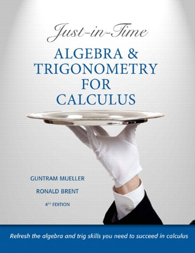 Compare Textbook Prices for Just-in-Time Algebra and Trigonometry for Calculus 4 Edition ISBN 9780321671042 by Mueller, Guntram,Brent, Ronald I.
