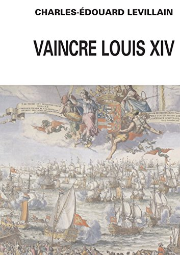 Vaincre Louis XIV: Angleterre-Hollance-France- Histoire d'une relation triangulaire 1665-1688 (Epoques)