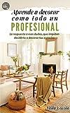 Aprende a decorar como todo un Profesional: La respuesta a esas dudas que impiden decidirte a decorar tus espacios