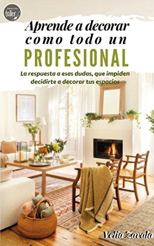 Aprende a decorar como todo un Profesional: La respuesta a esas dudas que impiden decidirte a decorar tus espacios 🔥