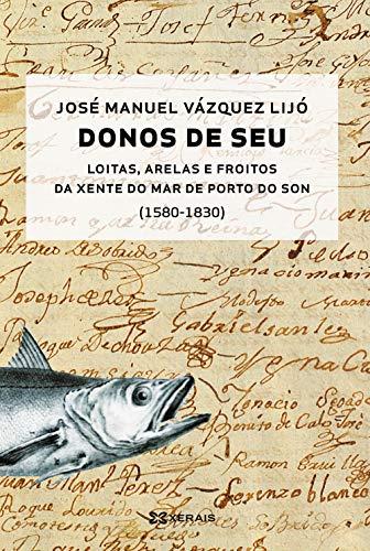 Donos de seu: Loitas, arelas e froitos da xente de mar do Porto do Son (1580-1830) (EDICIÓN LITERARIA - ALTERNATIVAS)