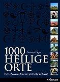 1000 Heilige Orte: Die Lebensliste für eine spirituelle Weltreise