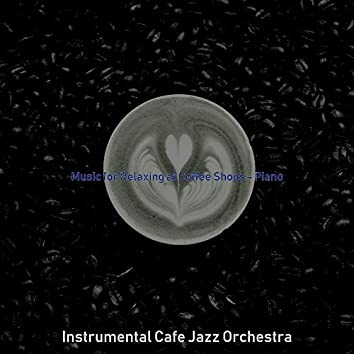 Music for Relaxing at Coffee Shops - Piano