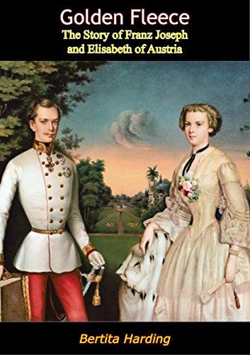 Golden Fleece: The Story of Franz Joseph and Elisabeth of Austria (English Edition)
