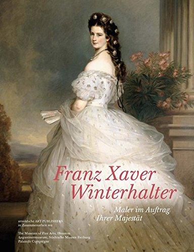 Franz Xaver Winterhalter: Maler im Auftrag Ihrer Majestät: Maler im Auftrag Ihrer Majestat