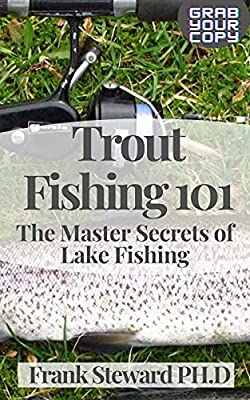 Trout Fishing 101: The Master Secrets of Lake Fishing For Beginners To Expert