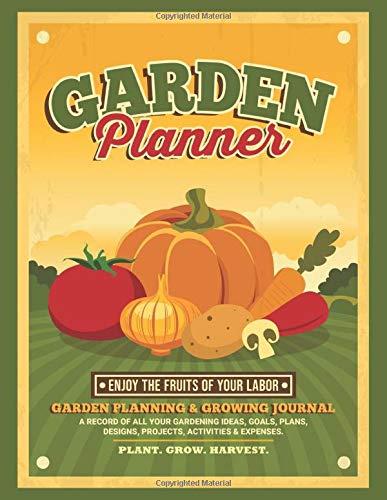 Garden Planner: Comprehensive Garden Planning & Growing Journal for Home Gardeners