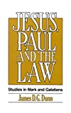 Jesus, Paul and the Law: Studies in Mark and Galatians - James D. G. Dunn