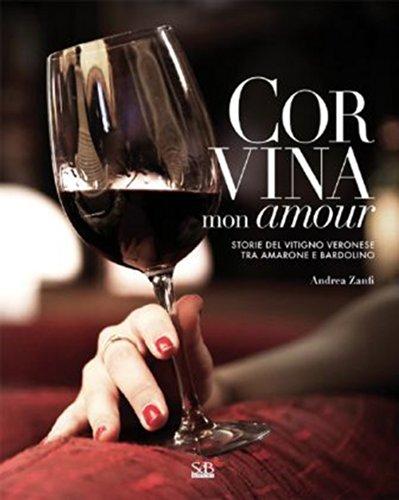 Corvina mon amour. Storie del vitigno veronese tra Amarone e Bardolino. Ediz. italiana e inglese. Con DVD