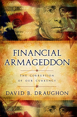 Financial Armageddon: The Corruption of Our Currency by [David B. Draughon]