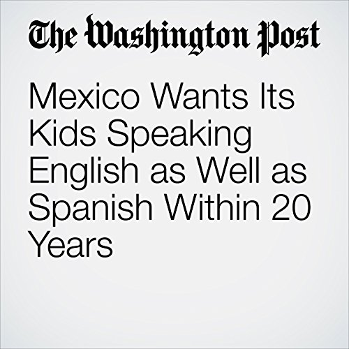 Mexico Wants Its Kids Speaking English as Well as Spanish Within 20 Years copertina