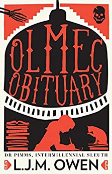 Olmec Obituary (Dr Pimms, Intermillennial Sleuth Book 1) by [L.J.M. Owen]