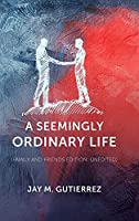 A Seemingly Ordinary Life: (family and friends edition: unedited)