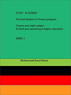 STUDY IN GERMANY: THE BEST MASTERS IN FINANCE PROGRAM (SERIES 1 MASTERS IN FINANCE) (English Edition)