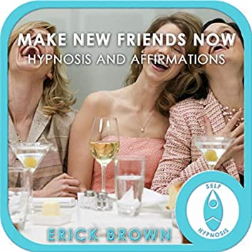 Make New Friendships Now Hypnosis and Affirmations