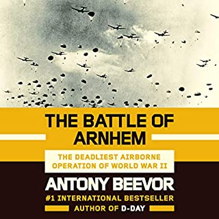 The Battle of Arnhem     The Deadliest Airborne Operation of World War II              Written by:                                                                                                                                 Antony Beevor                               Narrated by:                                                                                                                                 Sean Barrett                      Length: 16 hrs and 47 mins     6 ratings     Overall 5.0