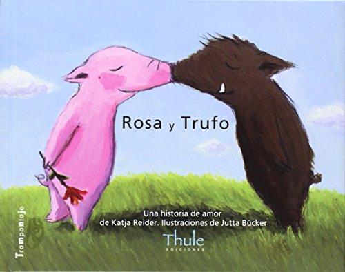 Rosa y Trufo. Una historia de amor: Una Historia de Amor/Una Historia Sobre la Felicidad (Trampantojo)