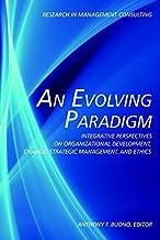An Evolving Paradigm: Integrative Perspectives on Organizational Development, Change, Strategic Management, and Ethics (Re...