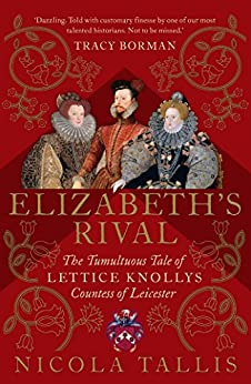 Elizabeth's Rival: The Tumultuous Tale of Lettice Knollys, Countess of Leicester (English Edition) par [Nicola Tallis]