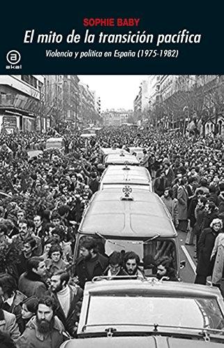 El mito de la transición pacífica. Violencia y política en España (1975-1982) (Universitaria nº 373) eBook: Sophie Baby, Fernández Aúz, Tomás, Eguibar Barrena, Beatriz: Amazon.es: Tienda Kindle