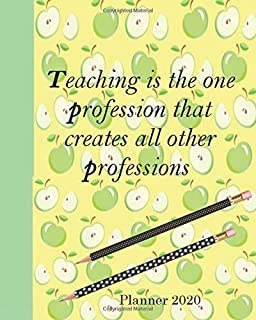 Teaching is the one professional that creates all other professions: 8X10 daily  2020 planner calendar journal. This goal ...