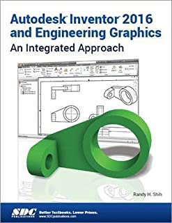 Autodesk Inventor 2016 and Engineering Graphics: An Integrated Approach