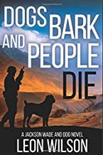 Dogs Bark and People Die (A Jackson Wade and Dog Novel)