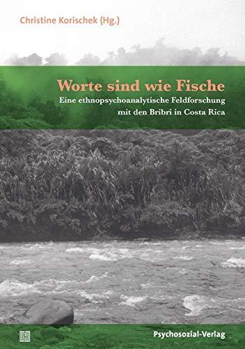 Worte sind wie Fische: Eine ethnopsychoanalytische Feldforschung mit den Bribri in Costa Rica (Bibliothek der...