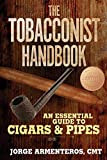 The Tobacconist Handbook: An Essential Guide to Cigars & Pipes