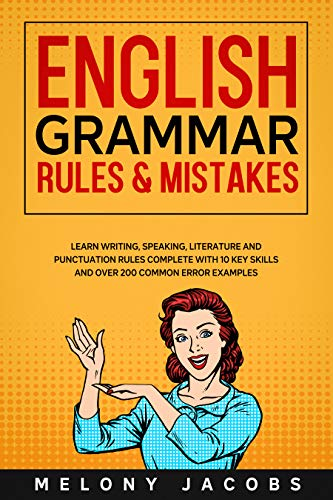 English Grammar Rules & Mistakes: Learn All of the Essentials: Writing, Speaking, Literature and Punctuation Rules Complete with 10 Key Skills and Over 200 Common Error Examples (English Edition)