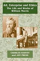 Art, Enterprise and Ethics: Essays on the Life and Work of William Morris: The Life and Works of William Morris by Charles Harvey Professor Jon Press Jon Press(1996-10-02)