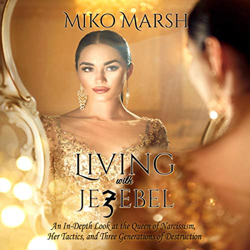 Living with Jezebel: An In-Depth Look at the Queen of Narcissism, Her Tactics, and Three Generations of Destruction audiobook cover art