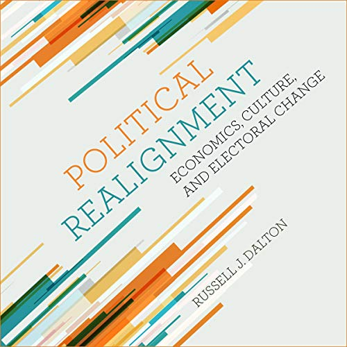Political Realignment     Economics, Culture, and Electoral Change              By:                                                                                                                                 Russell J. Dalton                               Narrated by:                                                                                                                                 Sean Runnette                      Length: 8 hrs and 11 mins     Not rated yet     Overall 0.0