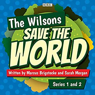 The Wilsons Save the World: Series 1 and 2     The BBC Radio 4 Comedy              By:                                                                                                                                 Marcus Brigstocke,                                                                                        Sarah Morgan                               Narrated by:                                                                                                                                 Caitlin Moran,                                                                                        India Brown,                                                                                        Kerry Godliman,                   and others                 Length: 3 hrs and 41 mins     1 rating     Overall 5.0