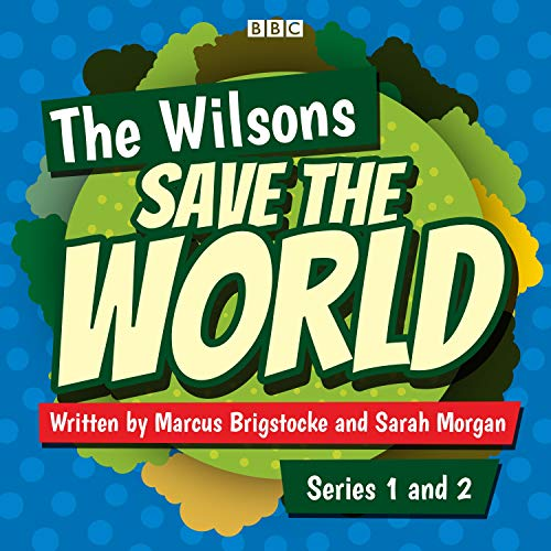 The Wilsons Save the World: Series 1 and 2 audiobook cover art