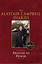 Diaries Volume One: Prelude to Power: 1 (Campbell Diaries Uncut Vol 1)