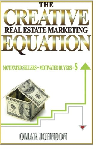 Real Estate Investing Books! - The Creative Real Estate Marketing Equation: Motivated Sellers + Motivated Buyers=$