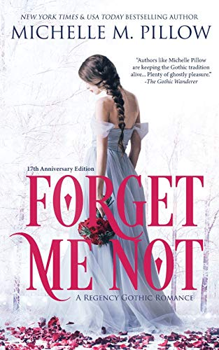 Compare Textbook Prices for Forget Me Not: A Regency Gothic Romance 17th Anniversary Edition 5th ed. Edition ISBN 9781625012609 by Pillow, Michelle M.