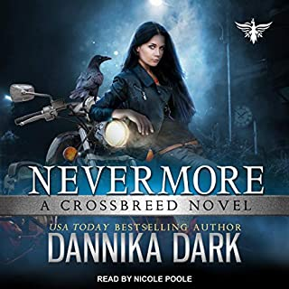 Nevermore     Crossbreed Series, Book 6              Written by:                                                                                                                                 Dannika Dark                               Narrated by:                                                                                                                                 Nicole Poole                      Length: 10 hrs and 35 mins     6 ratings     Overall 4.8