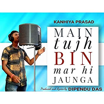 Main Tujh Bin Mar Hi Jaunga