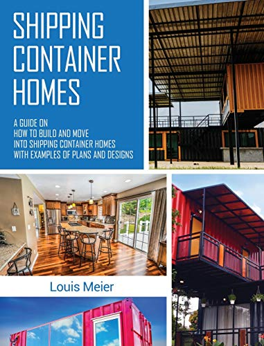 Compare Textbook Prices for Shipping Container Homes: A Guide on How to Build and Move into Shipping Container Homes with Examples of Plans and Designs  ISBN 9781647485320 by Meier, Louis
