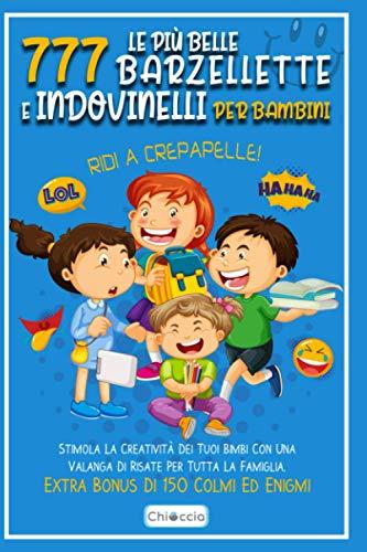 Le Più Belle 777 Barzellette E Indovinelli Per Bambini: RIDI A CREPAPELLE! Stimola La...