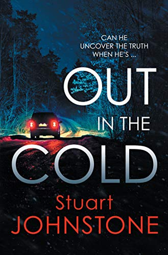 Out in the Cold: The thrillingly authentic Scottish crime debut (Sergeant Don Colyear) by [Stuart Johnstone]