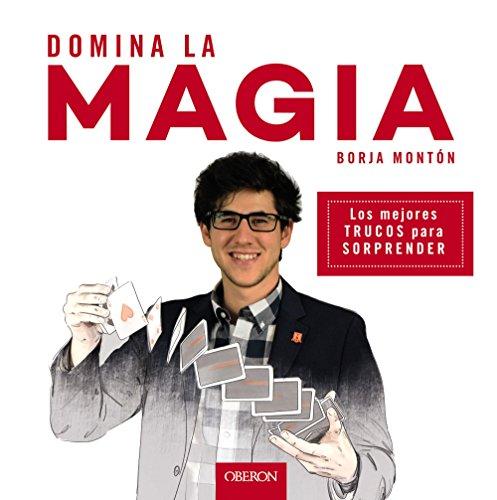 Domina la magia: Los mejores trucos para sorprender (Libros singulares)