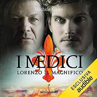 I Medici     Lorenzo il magnifico              Di:                                                                                                                                 Michele Gazo                               Letto da:                                                                                                                                 William Angiuli                      Durata:  14 ore e 48 min     55 recensioni     Totali 4,8
