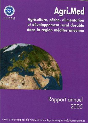 Agri.Med : Agriculture, pêche alimentation et développêment rural durable dans la région méditerranéenne Rapport annuel 2005